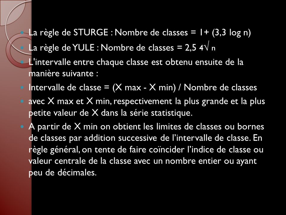 La règle de STURGE : Nombre de classes = 1+ (3,3 log n)