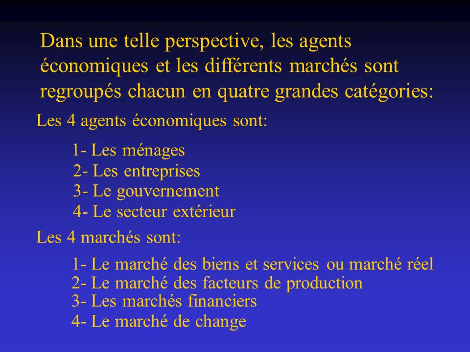 Dans une telle perspective, les agents économiques et les différents marchés sont regroupés chacun en quatre grandes catégories: