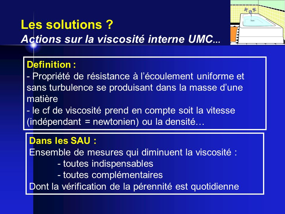 Les solutions Actions sur la viscosité interne UMC… Definition :
