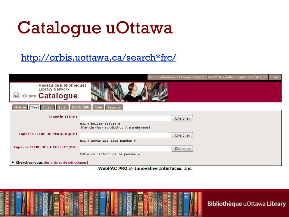 Catalogue uOttawa http://orbis.uottawa.ca/search*frc/