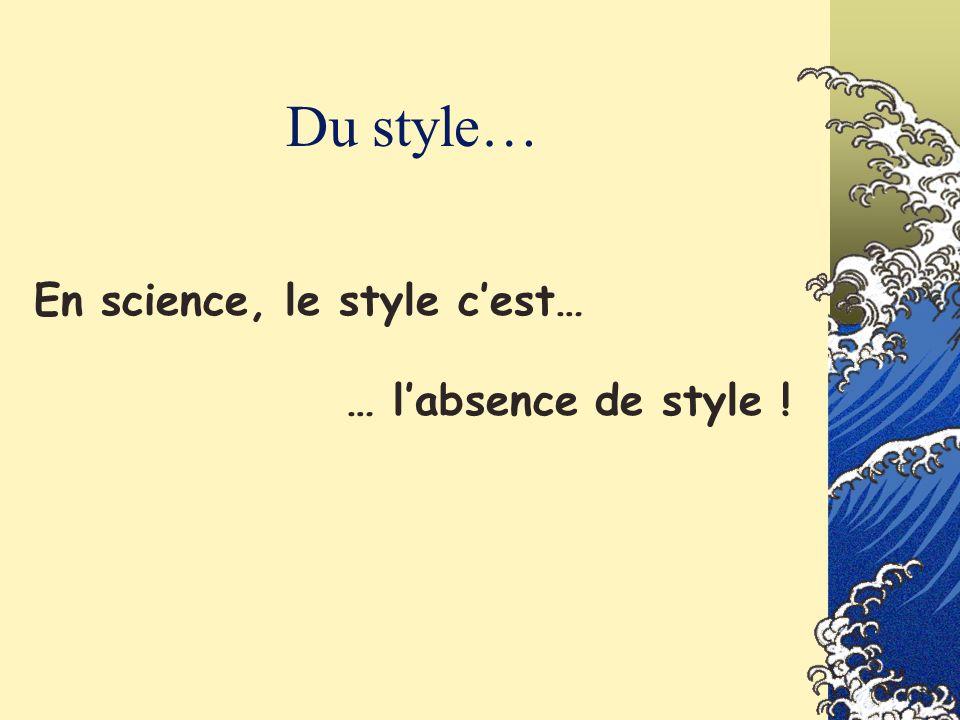 Du style… En science, le style c'est… … l'absence de style !