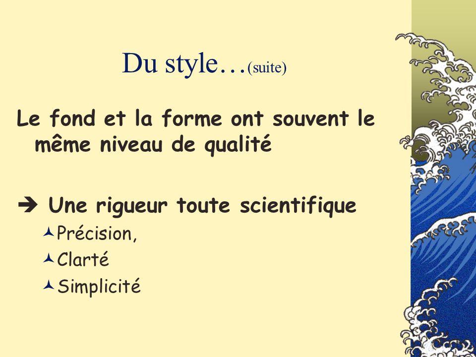 Du style…(suite) Le fond et la forme ont souvent le même niveau de qualité.  Une rigueur toute scientifique.