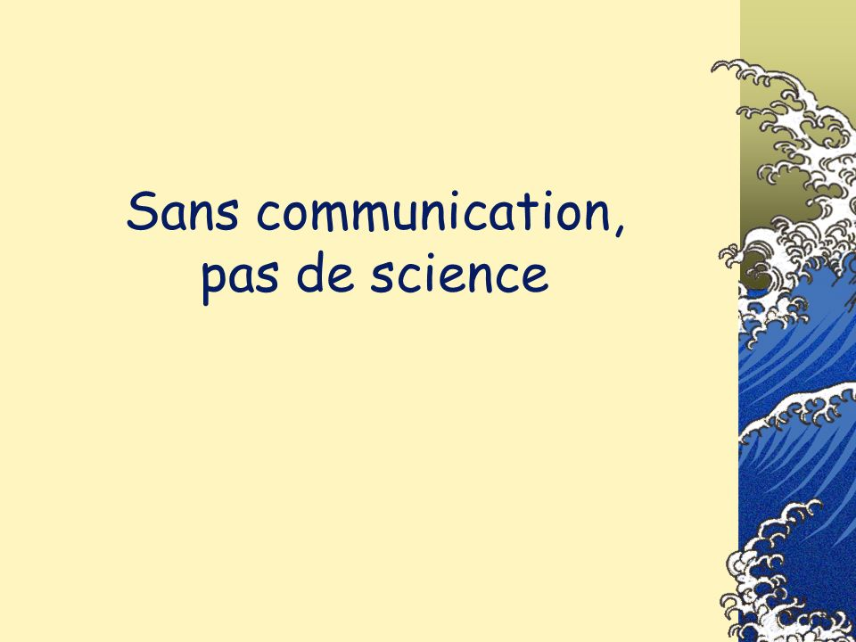 Sans communication, pas de science