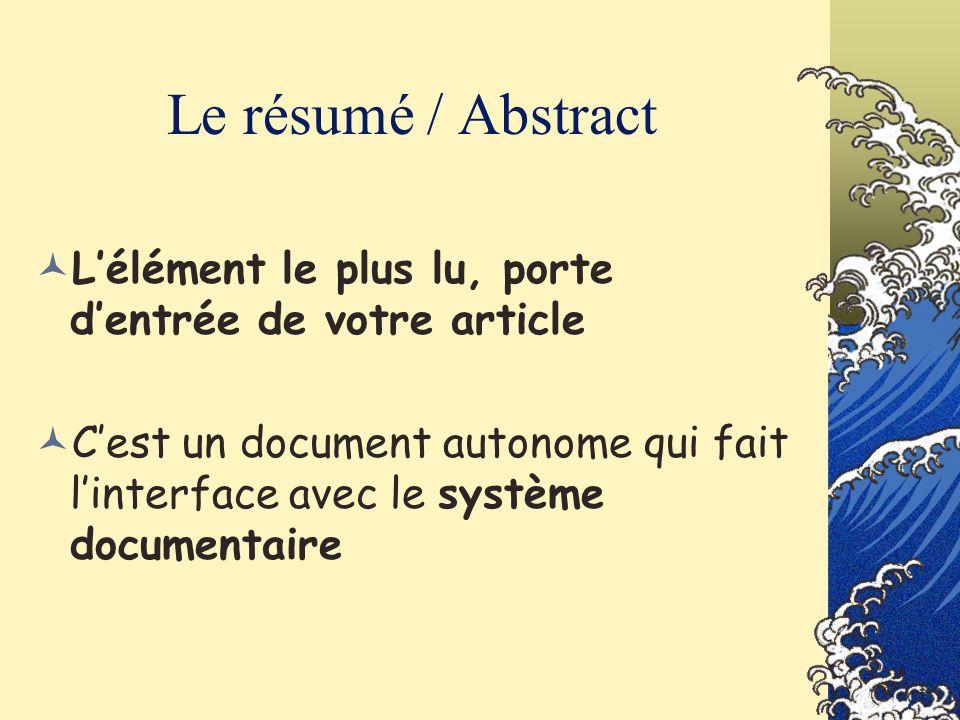 Le résumé / Abstract L'élément le plus lu, porte d'entrée de votre article.