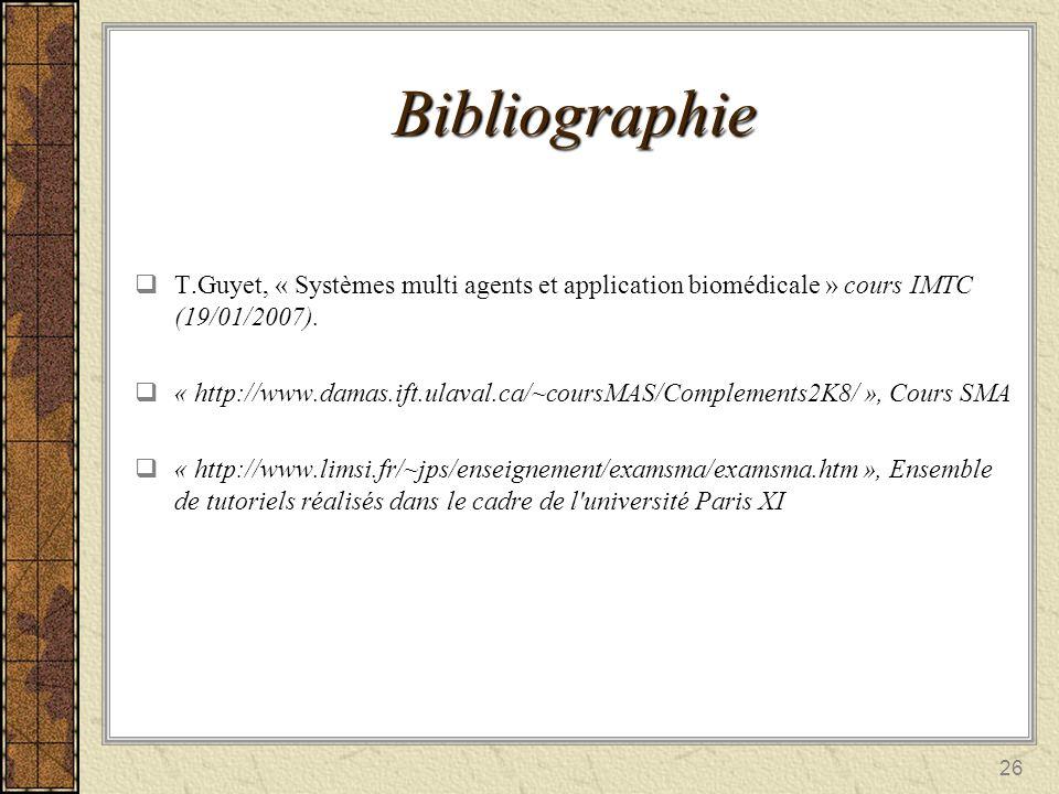Bibliographie T.Guyet, « Systèmes multi agents et application biomédicale » cours IMTC (19/01/2007).