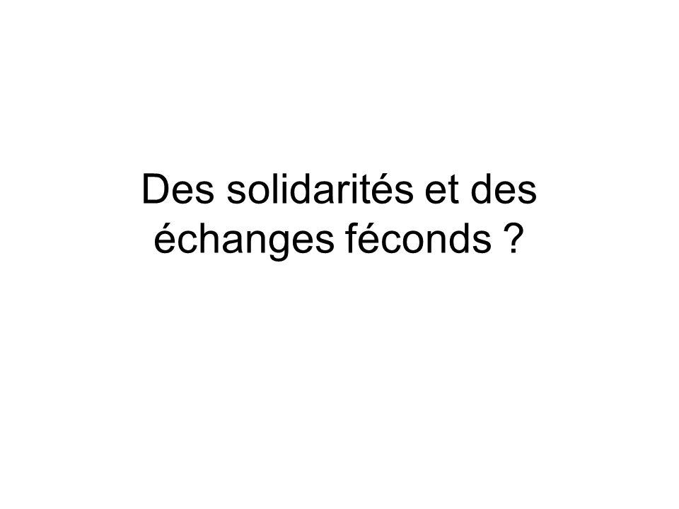 Des solidarités et des échanges féconds