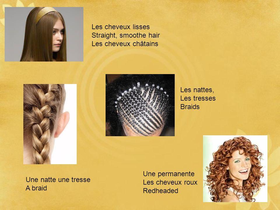Les cheveux lissesStraight, smoothe hair. Les cheveux châtains. Les nattes, Les tresses. Braids. Une permanente.