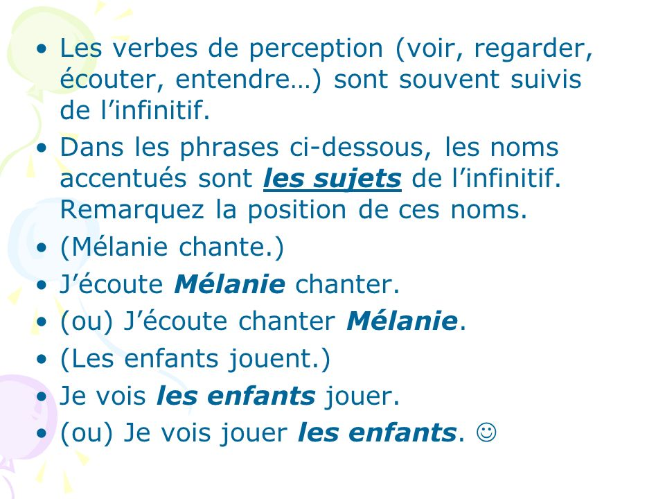 Les verbes de perception (voir, regarder, écouter, entendre…) sont souvent suivis de l'infinitif.