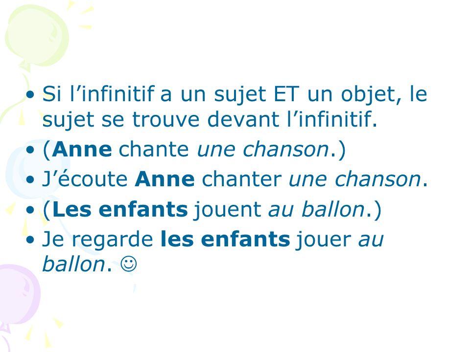 Si l'infinitif a un sujet ET un objet, le sujet se trouve devant l'infinitif.