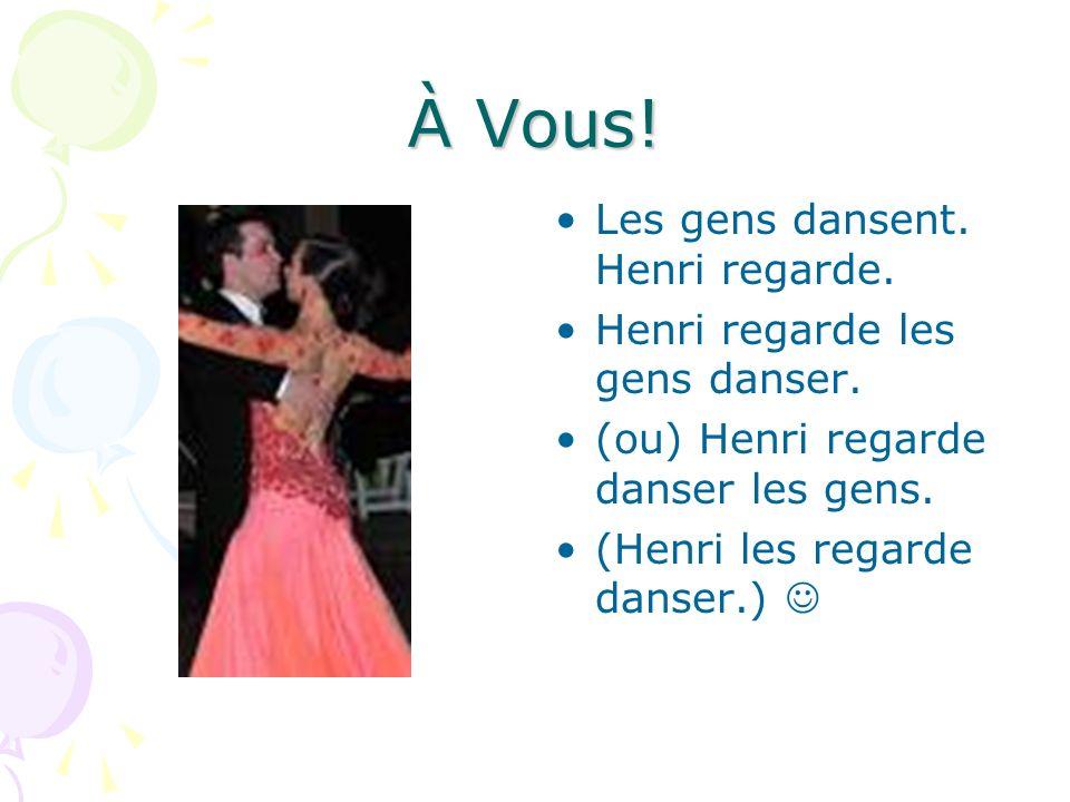 À Vous! Les gens dansent. Henri regarde.