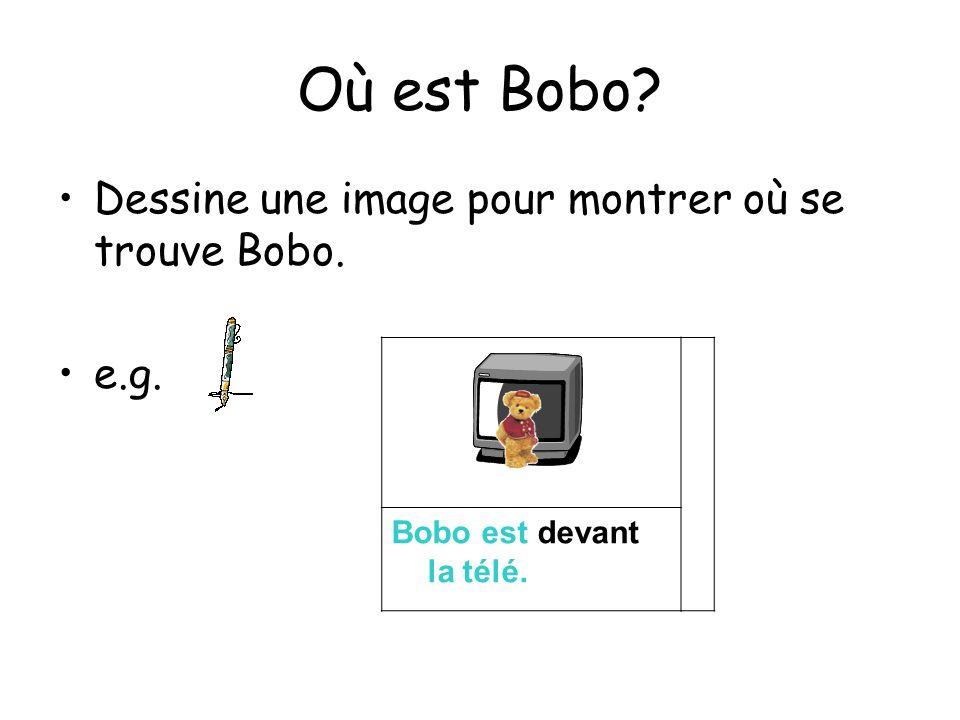Où est Bobo Dessine une image pour montrer où se trouve Bobo. e.g.