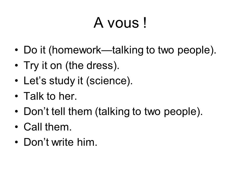 A vous ! Do it (homework—talking to two people).