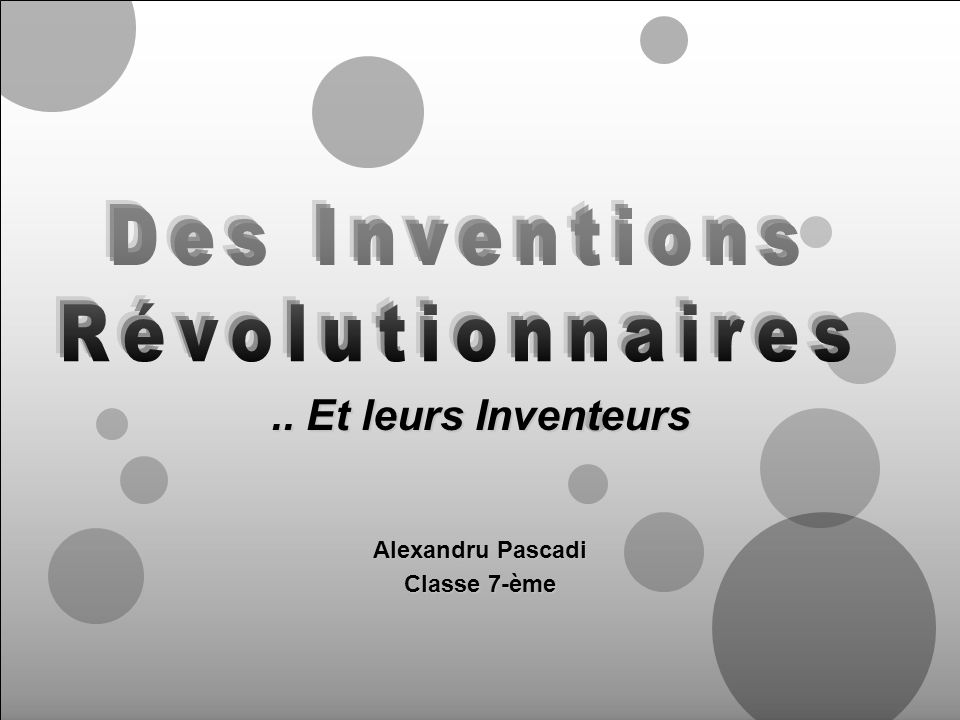 .. Et leurs Inventeurs Alexandru Pascadi Classe 7-ème