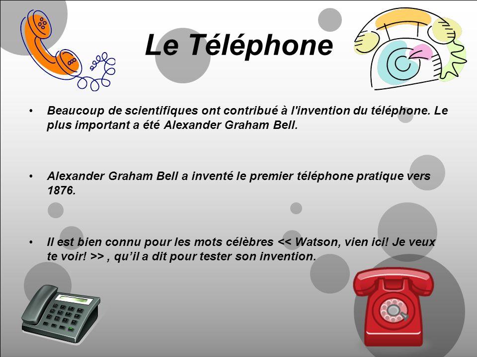 Le TéléphoneBeaucoup de scientifiques ont contribué à l invention du téléphone. Le plus important a été Alexander Graham Bell.
