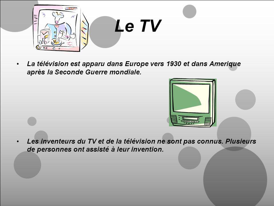 Le TV La télévision est apparu dans Europe vers 1930 et dans Amerique après la Seconde Guerre mondiale.