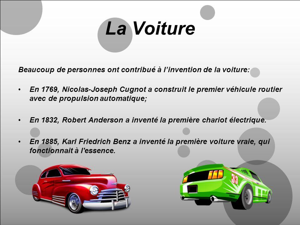 La Voiture Beaucoup de personnes ont contribué à l'invention de la voiture: