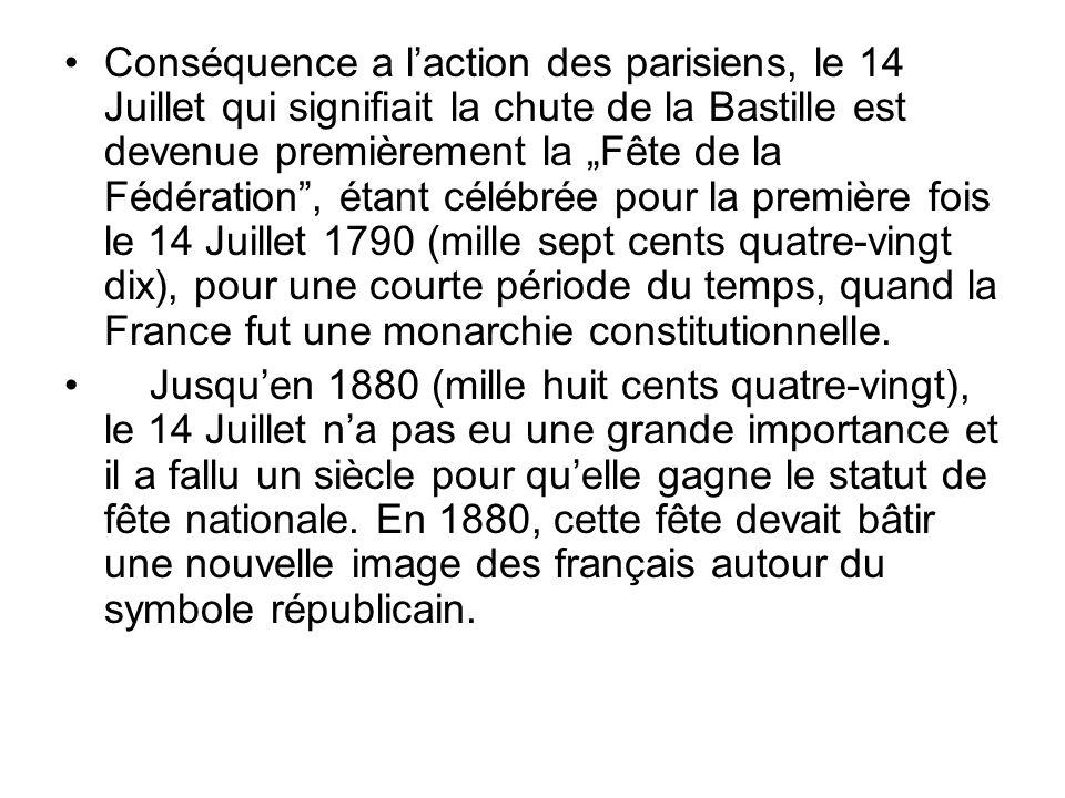 """Conséquence a l'action des parisiens, le 14 Juillet qui signifiait la chute de la Bastille est devenue premièrement la """"Fête de la Fédération , étant célébrée pour la première fois le 14 Juillet 1790 (mille sept cents quatre-vingt dix), pour une courte période du temps, quand la France fut une monarchie constitutionnelle."""