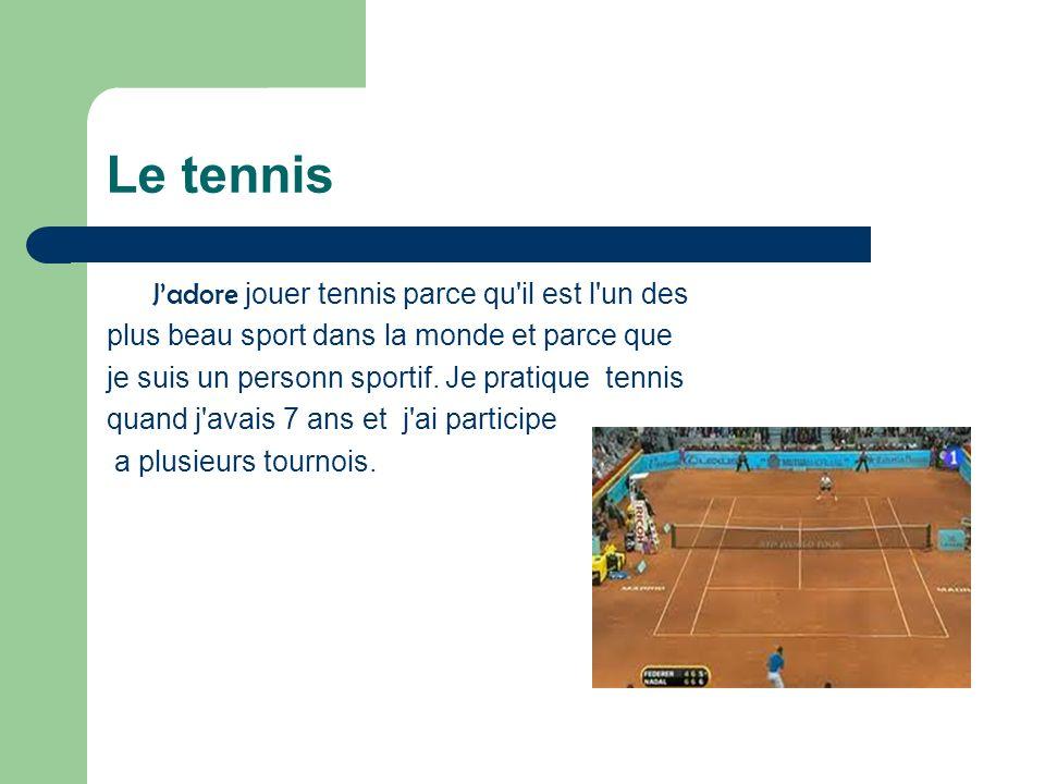 Le tennis plus beau sport dans la monde et parce que