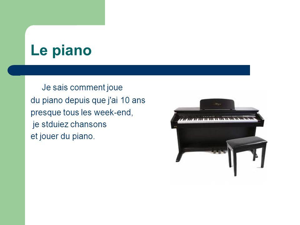 Le piano Je sais comment joue du piano depuis que j ai 10 ans