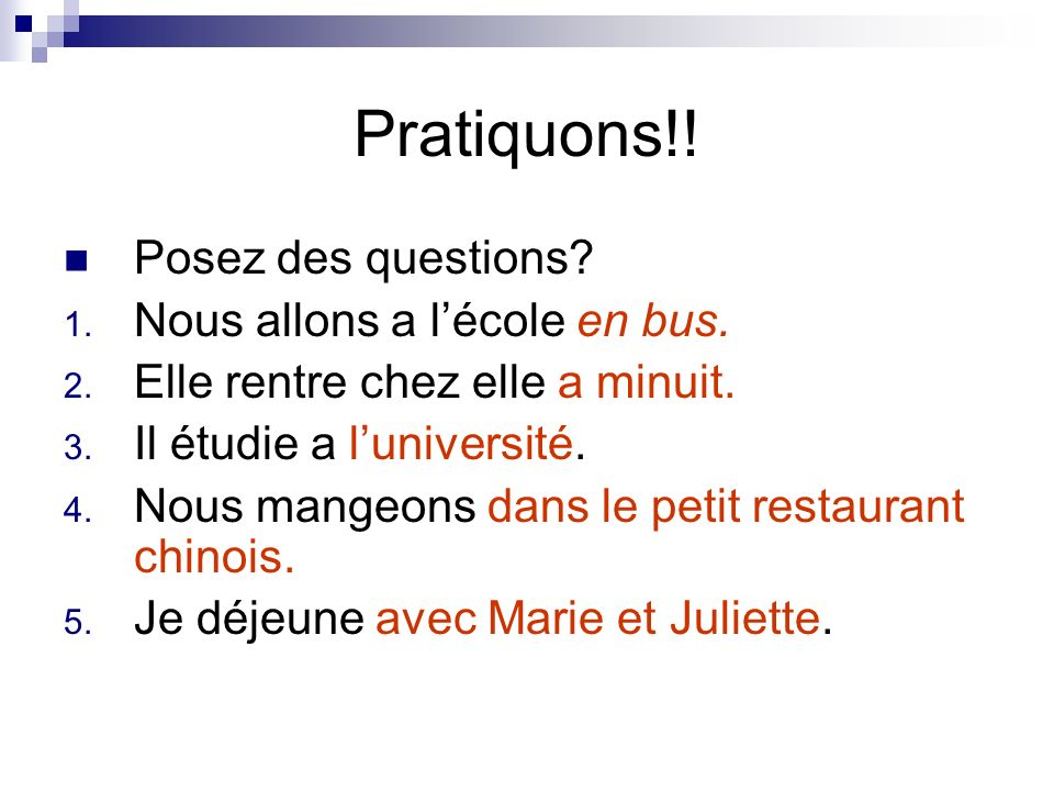 Pratiquons!! Posez des questions Nous allons a l'école en bus.