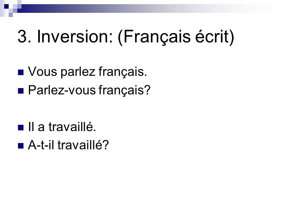 3. Inversion: (Français écrit)