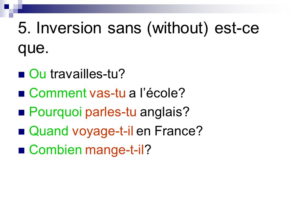 5. Inversion sans (without) est-ce que.