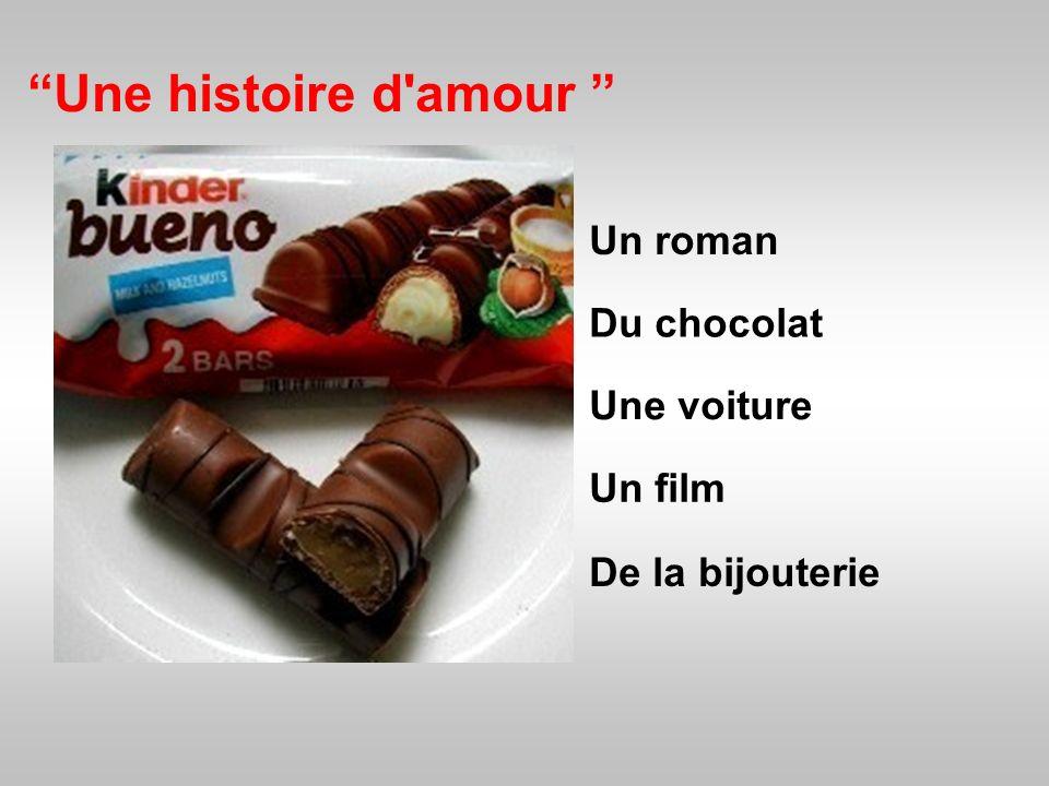 Une histoire d amour Un roman Du chocolat Une voiture Un film
