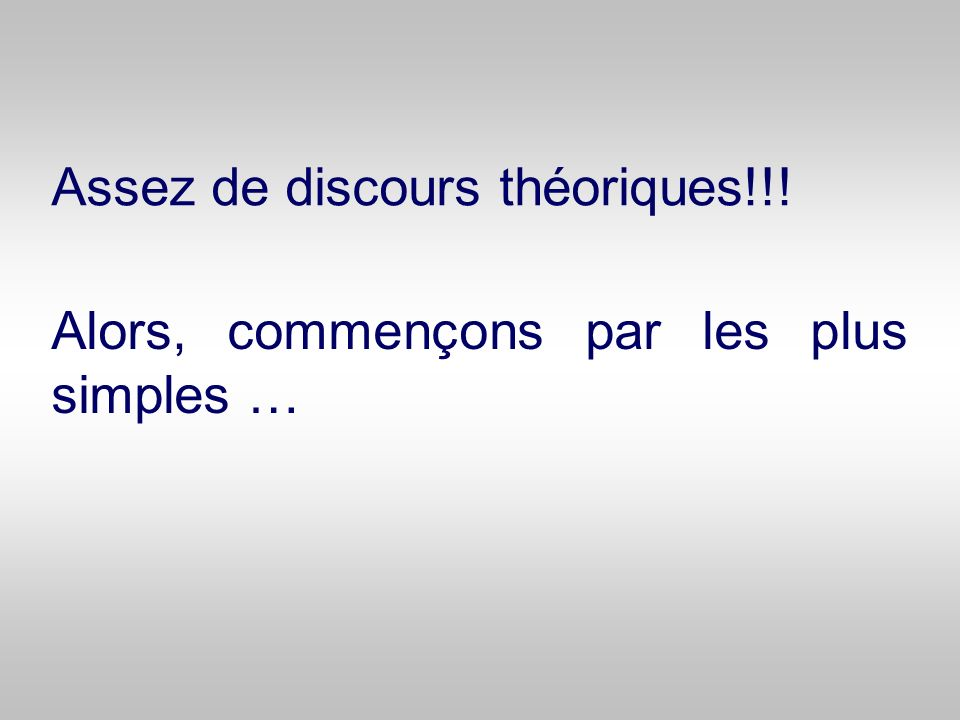 Assez de discours théoriques!!!