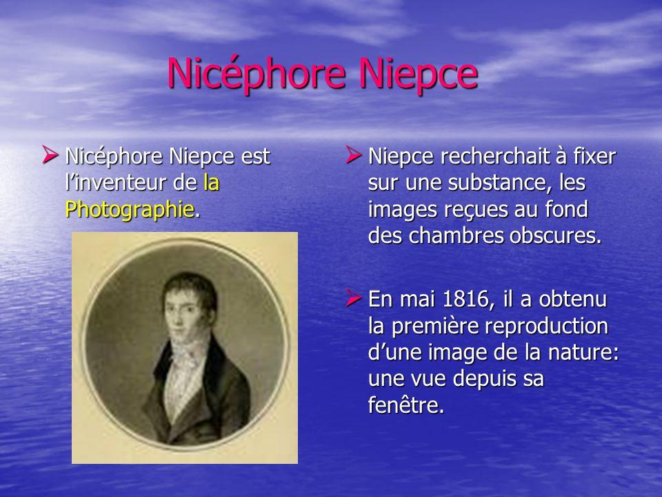 Nicéphore Niepce Nicéphore Niepce est l'inventeur de la Photographie.