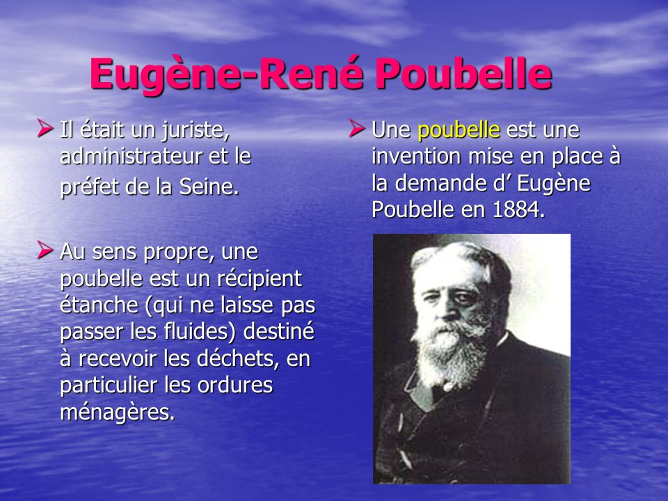 Eugène-René PoubelleIl était un juriste, administrateur et le préfet de la Seine.