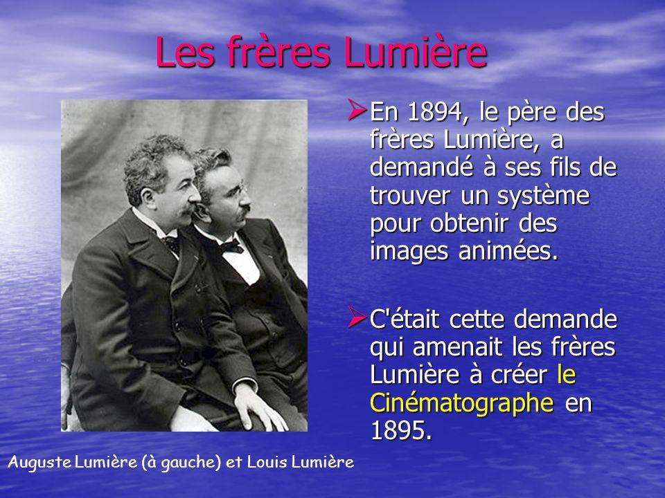Les frères LumièreEn 1894, le père des frères Lumière, a demandé à ses fils de trouver un système pour obtenir des images animées.