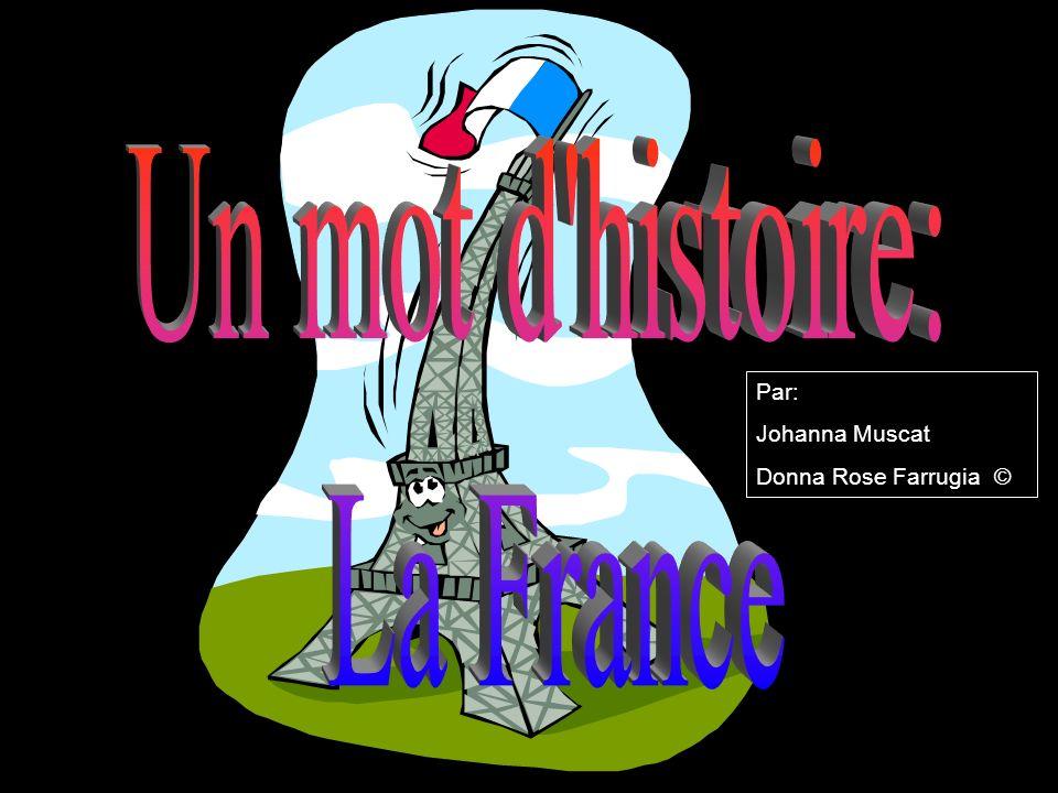 Un mot d histoire: La France Par: Johanna Muscat Donna Rose Farrugia ©