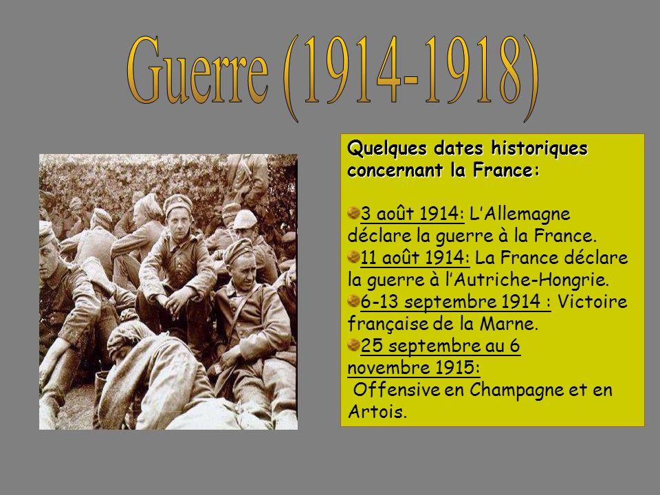 Guerre (1914-1918) Quelques dates historiques concernant la France: