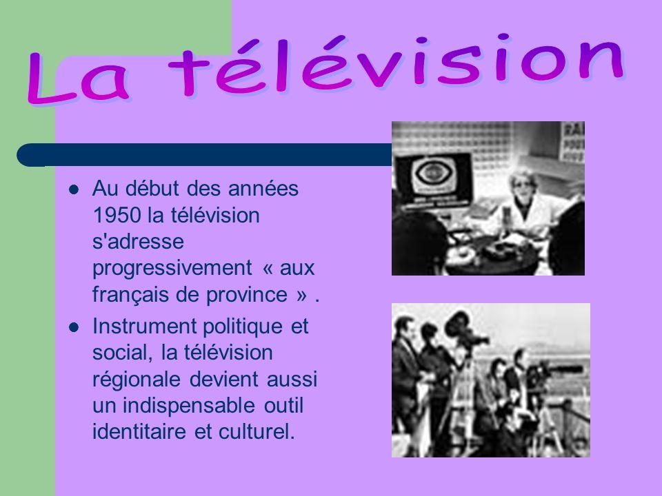 La télévisionAu début des années 1950 la télévision s adresse progressivement « aux français de province » .