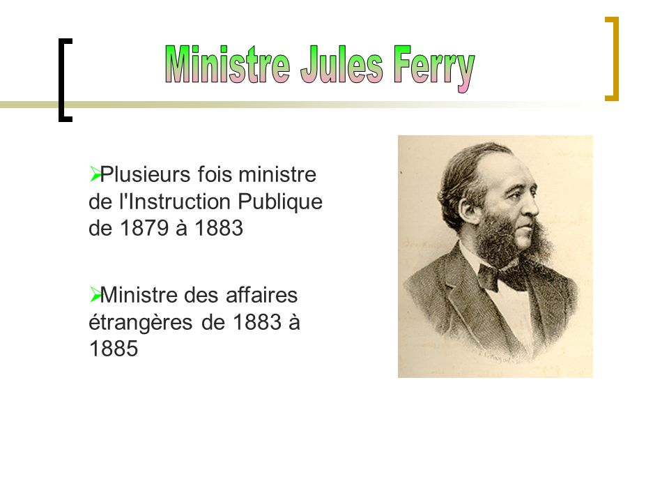 Ministre Jules FerryPlusieurs fois ministre de l Instruction Publique de 1879 à 1883.
