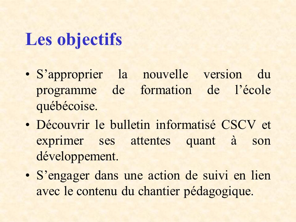 Les objectifs S'approprier la nouvelle version du programme de formation de l'école québécoise.