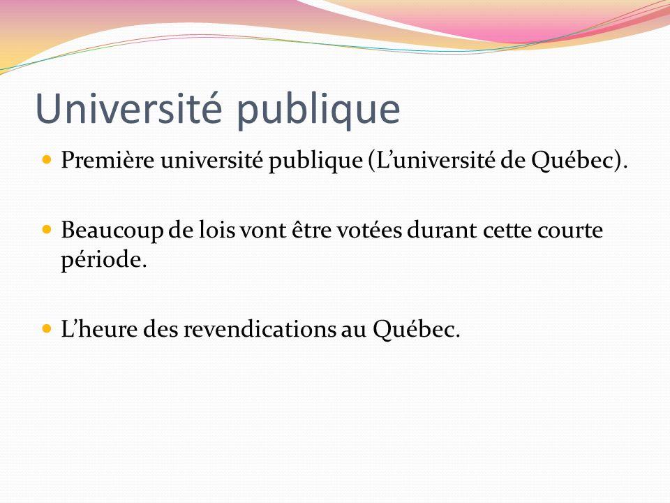 Université publique Première université publique (L'université de Québec). Beaucoup de lois vont être votées durant cette courte période.