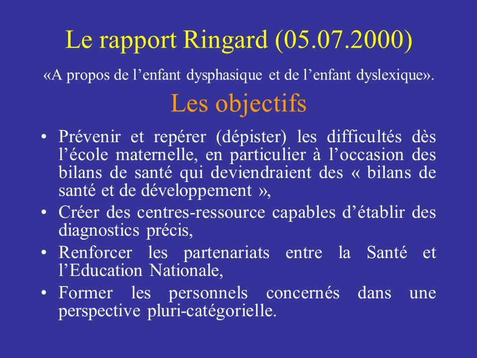 Le rapport Ringard (05.07.2000) «A propos de l'enfant dysphasique et de l'enfant dyslexique». Les objectifs