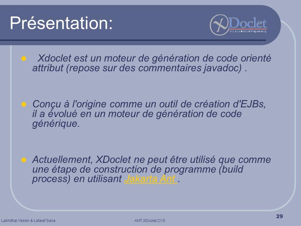 Présentation: Xdoclet est un moteur de génération de code orienté attribut (repose sur des commentaires javadoc) .