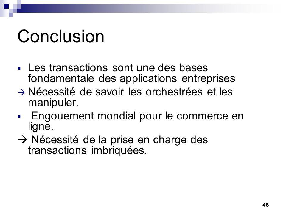 Conclusion Les transactions sont une des bases fondamentale des applications entreprises. Nécessité de savoir les orchestrées et les manipuler.