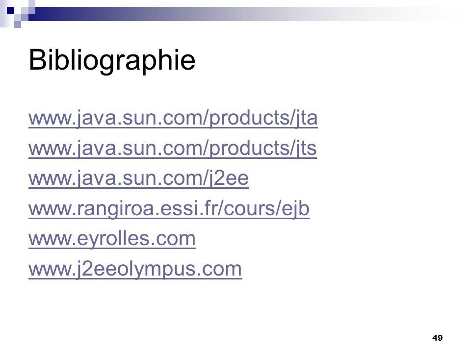 Bibliographie www.java.sun.com/products/jta