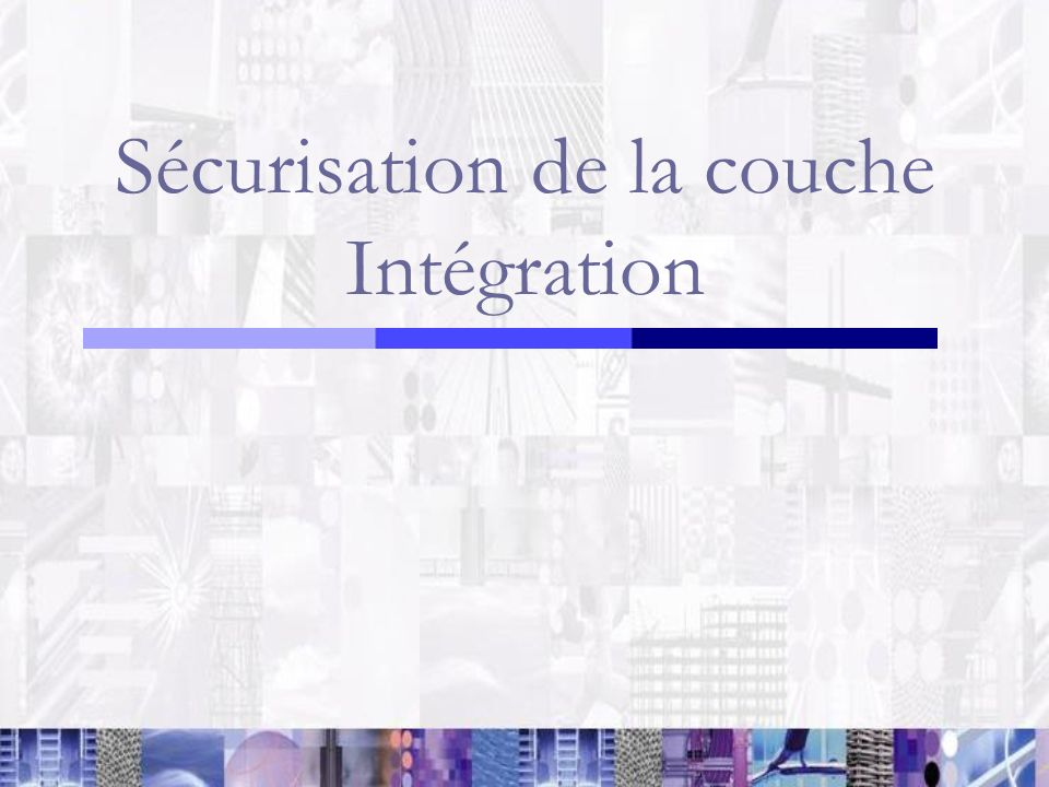 Sécurisation de la couche Intégration