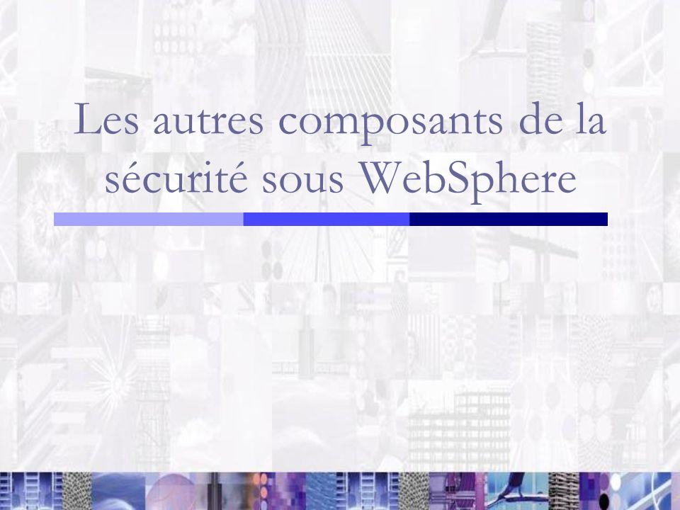 Les autres composants de la sécurité sous WebSphere