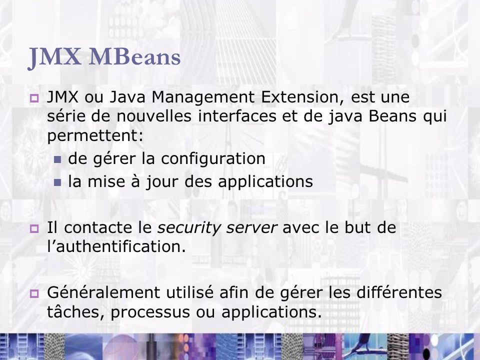 JMX MBeans JMX ou Java Management Extension, est une série de nouvelles interfaces et de java Beans qui permettent:
