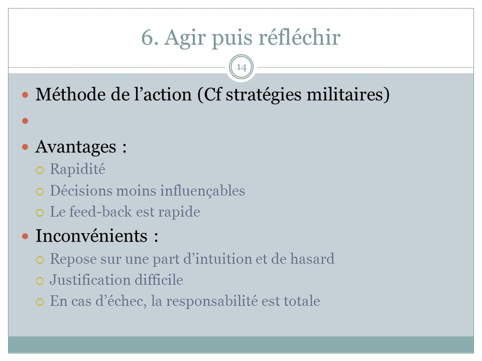 6. Agir puis réfléchir Méthode de l'action (Cf stratégies militaires)