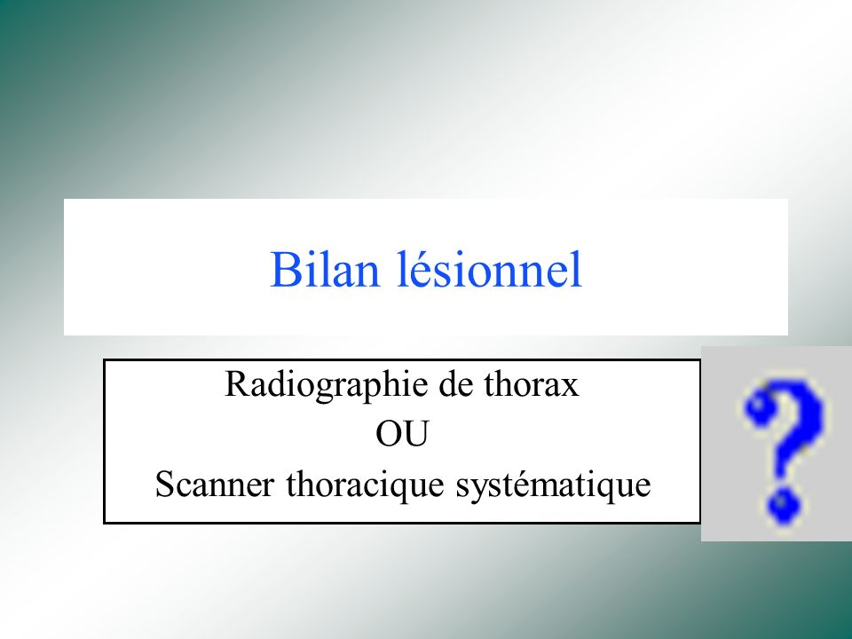 Radiographie de thorax OU Scanner thoracique systématique