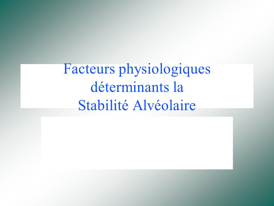 Facteurs physiologiques déterminants la Stabilité Alvéolaire
