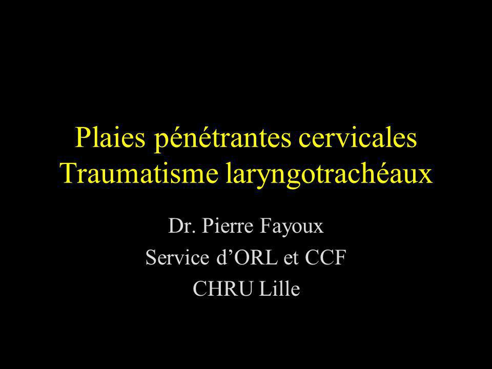 Plaies pénétrantes cervicales Traumatisme laryngotrachéaux