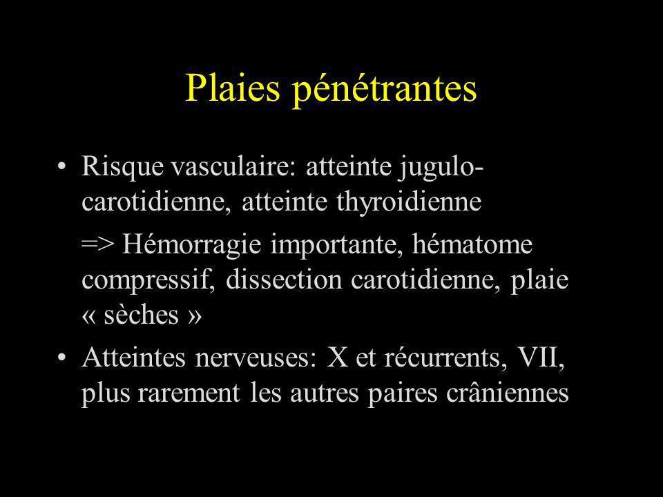 Plaies pénétrantes Risque vasculaire: atteinte jugulo-carotidienne, atteinte thyroidienne.