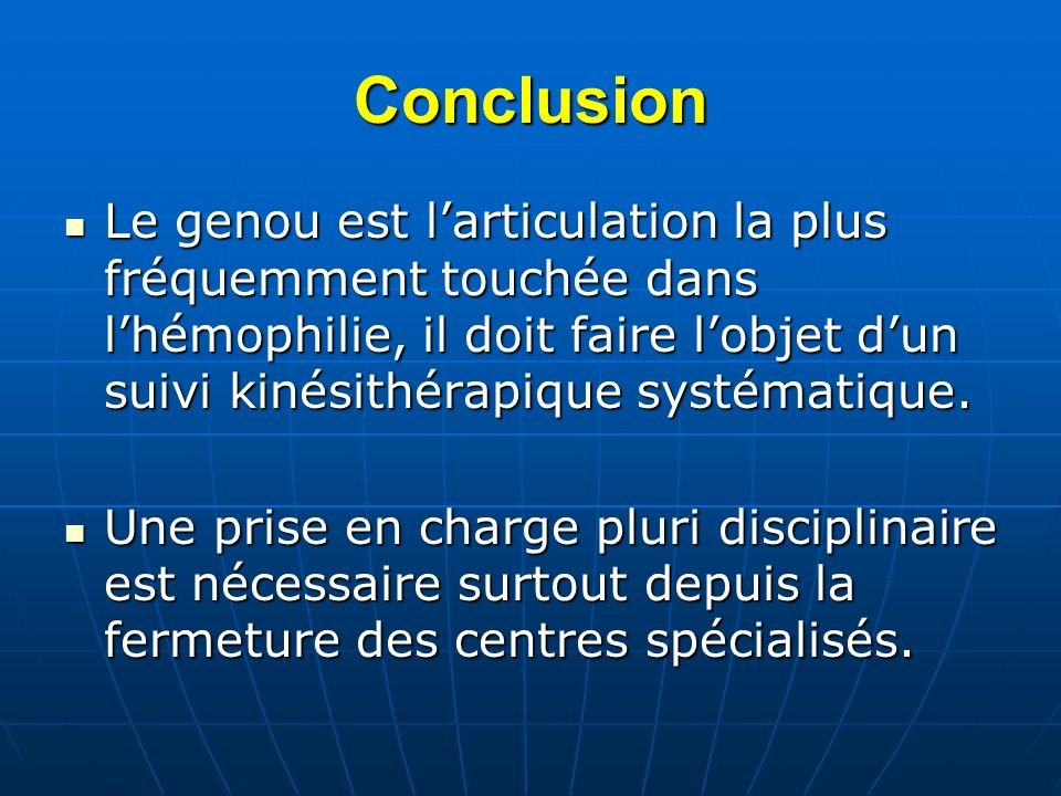 ConclusionLe genou est l'articulation la plus fréquemment touchée dans l'hémophilie, il doit faire l'objet d'un suivi kinésithérapique systématique.